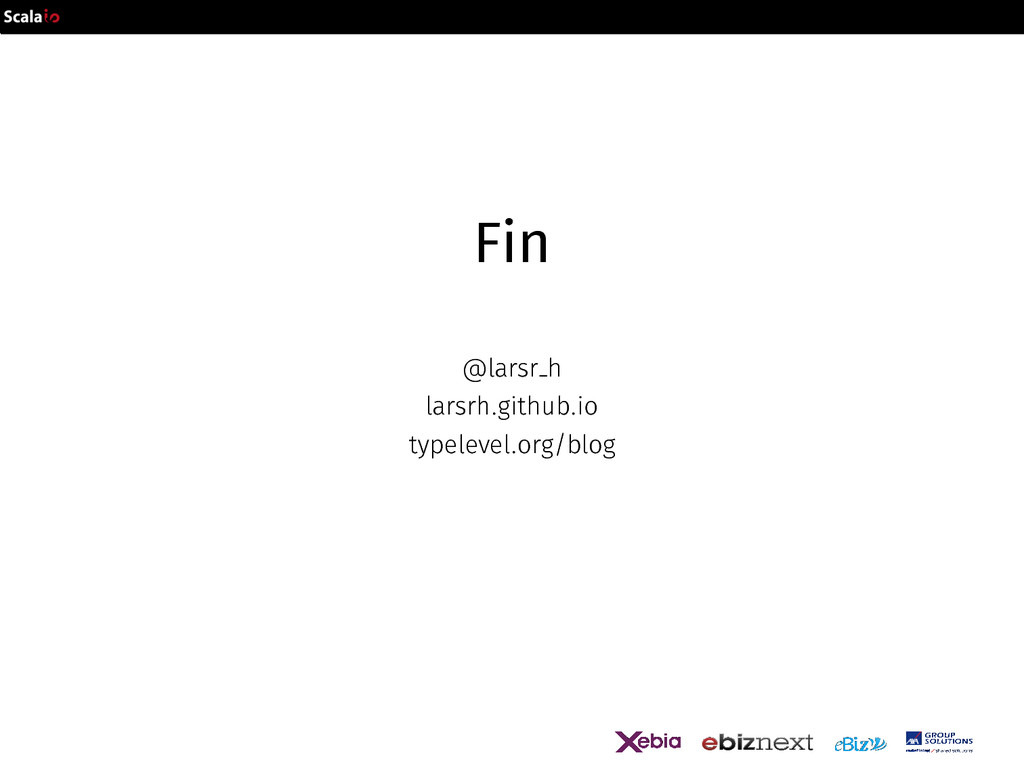 Fin @larsr h larsrh.github.io typelevel.org/blog