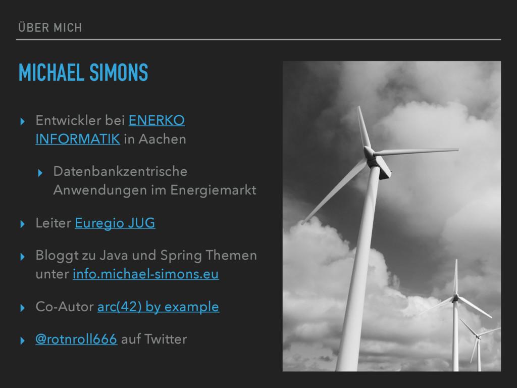 ÜBER MICH MICHAEL SIMONS ▸ Entwickler bei ENERK...
