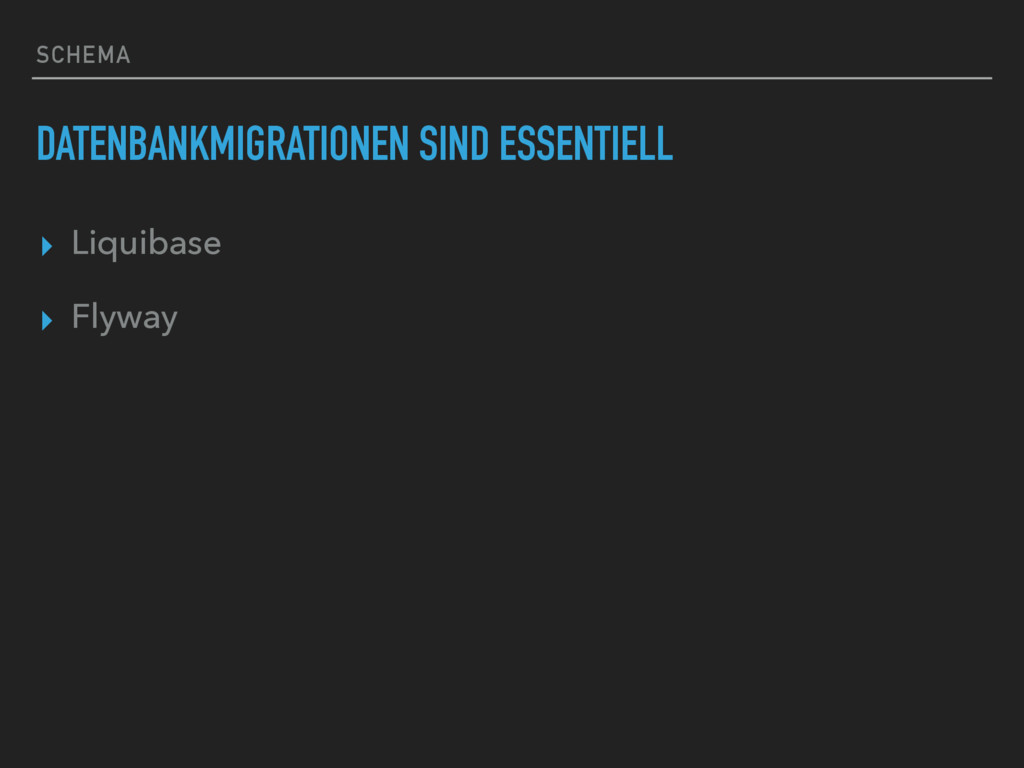 SCHEMA DATENBANKMIGRATIONEN SIND ESSENTIELL ▸ L...