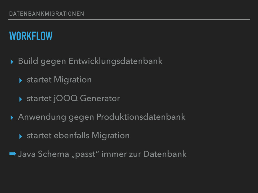 DATENBANKMIGRATIONEN WORKFLOW ▸ Build gegen Ent...