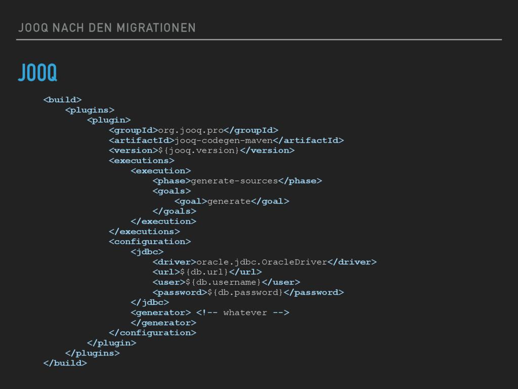 JOOQ NACH DEN MIGRATIONEN JOOQ <build> <plugins...