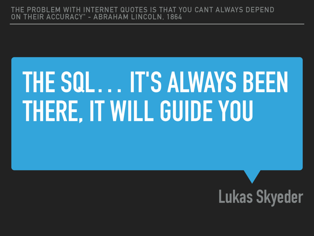 THE SQL… IT'S ALWAYS BEEN THERE, IT WILL GUIDE ...