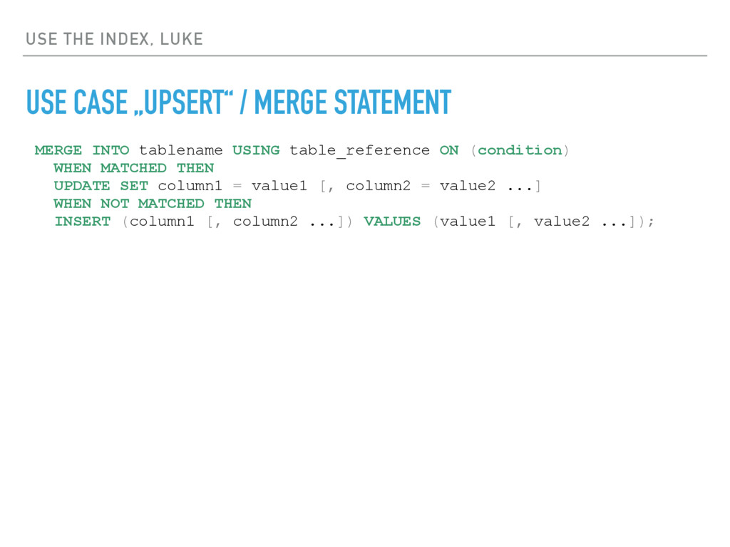 "USE THE INDEX, LUKE USE CASE ""UPSERT"" / MERGE S..."