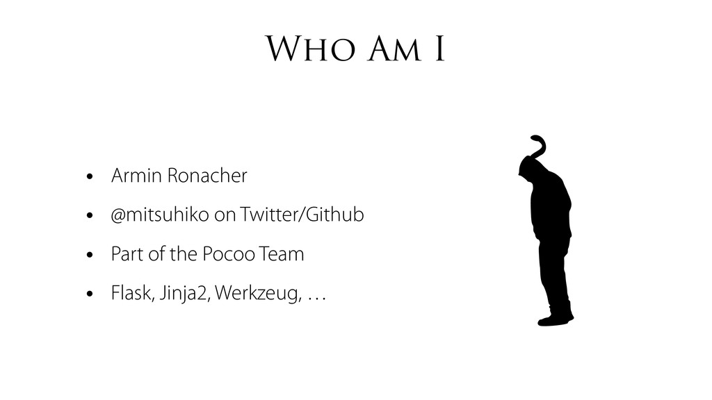 Who Am I • Armin Ronacher • @mitsuhiko on Twitt...