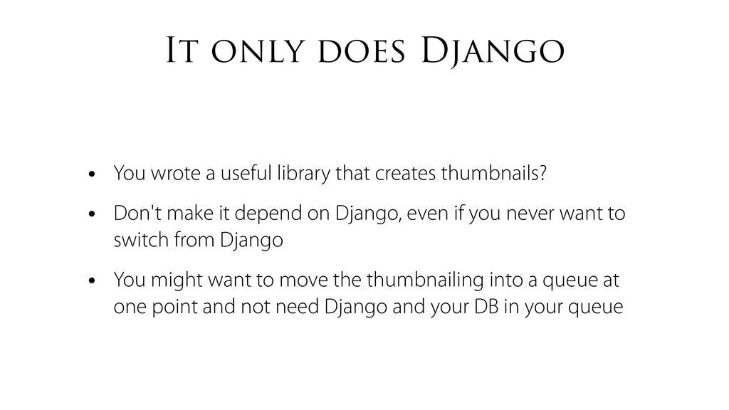 It only does Django • You wrote a useful librar...