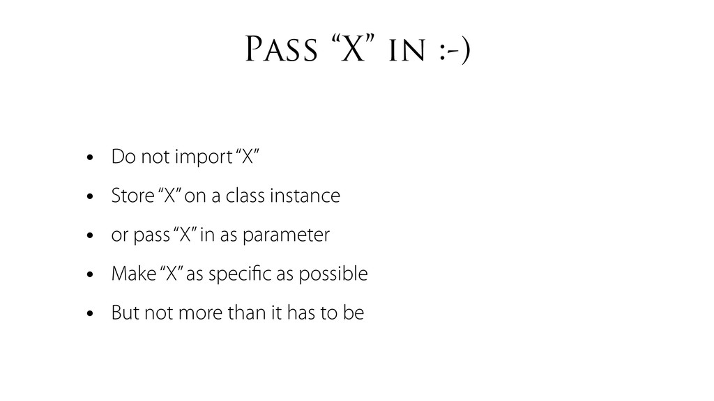 """Pass """"X"""" in :-) • Do not import """"X"""" • Store """"X""""..."""