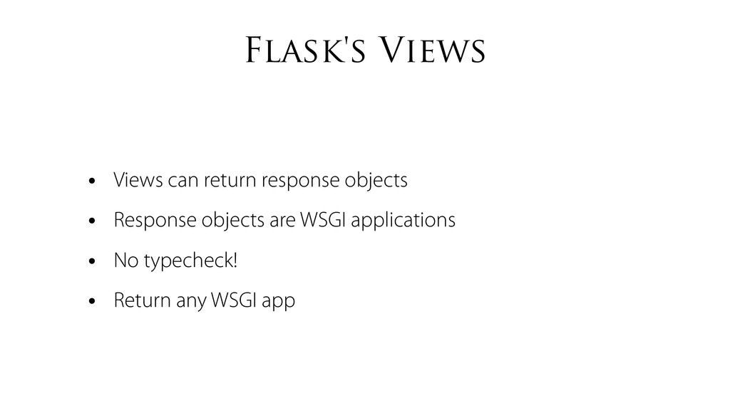 Flask's Views • Views can return response objec...