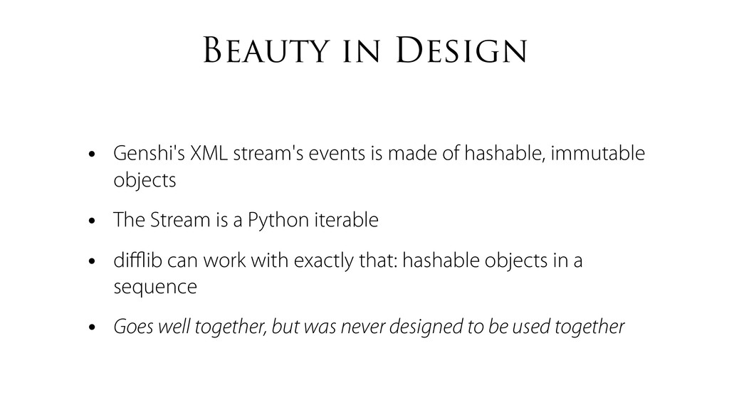 Beauty in Design • Genshi's XML stream's events...