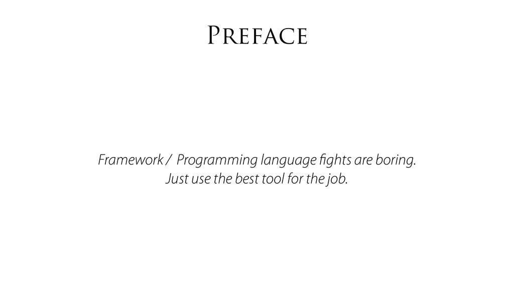 Preface Framework / Programming language fights ...