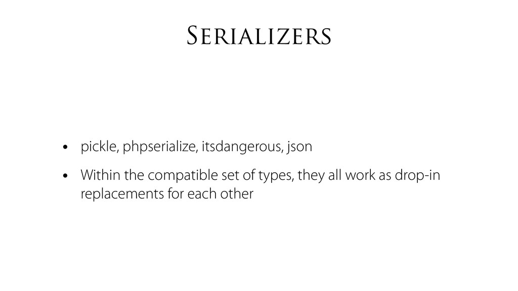 Serializers • pickle, phpserialize, itsdangerou...