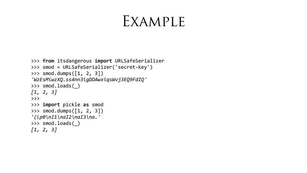 Example >>> from itsdangerous import...
