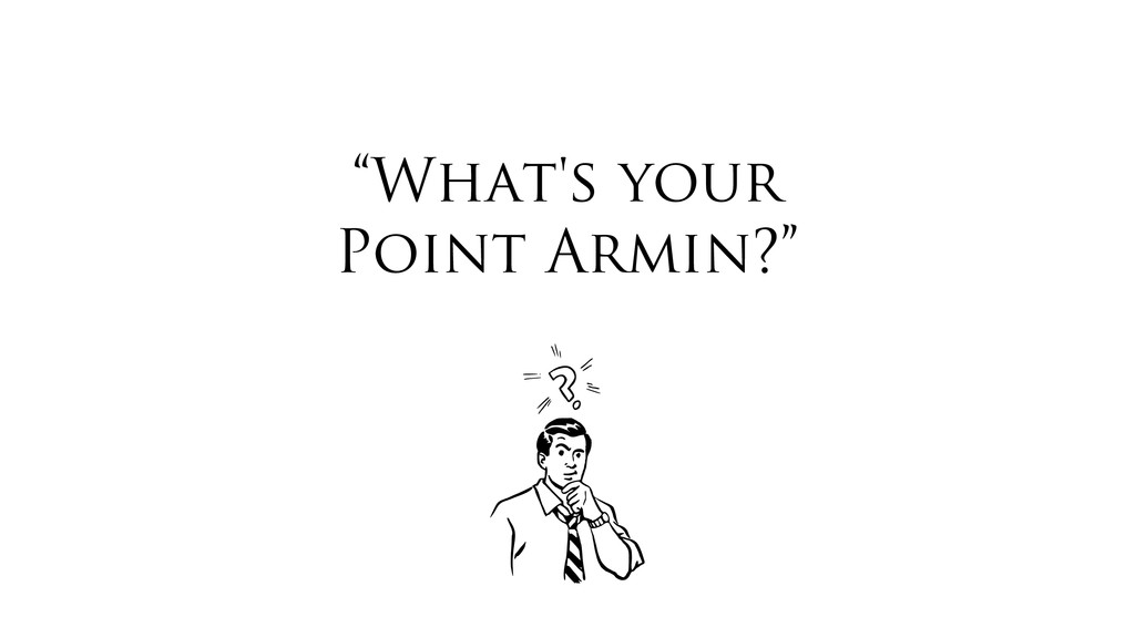 """What's your Point Armin?"""