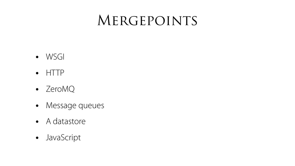 Mergepoints • WSGI • HTTP • ZeroMQ • Message qu...