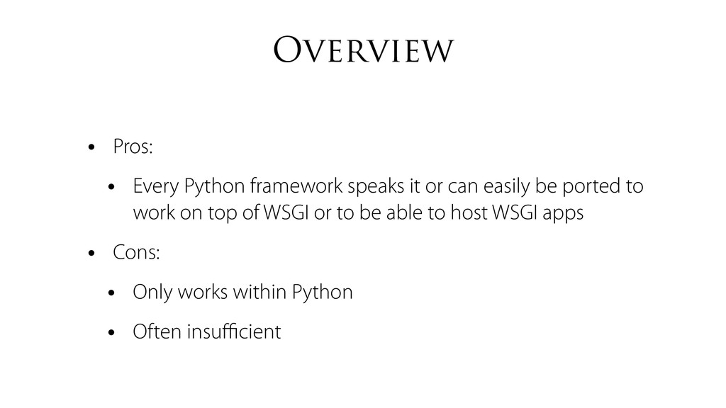 Overview • Pros: • Every Python framework speak...