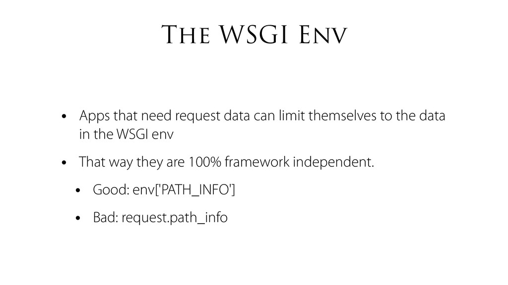 The WSGI Env • Apps that need request data can ...