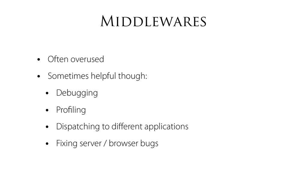 Middlewares • Often overused • Sometimes helpfu...