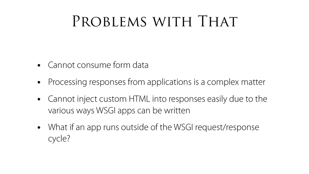 Problems with That • Cannot consume form data •...