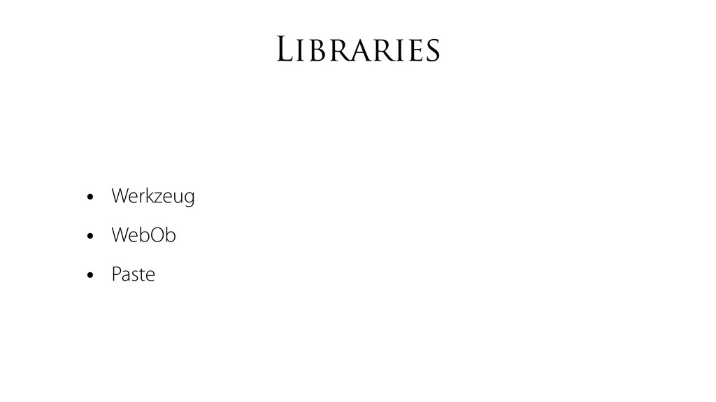Libraries • Werkzeug • WebOb • Paste