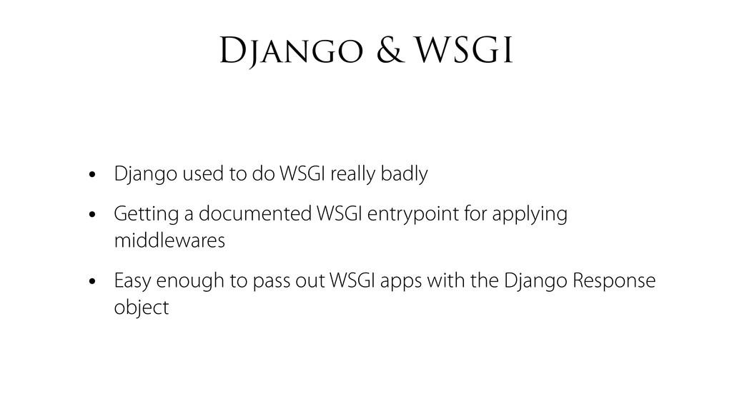 Django & WSGI • Django used to do WSGI really b...