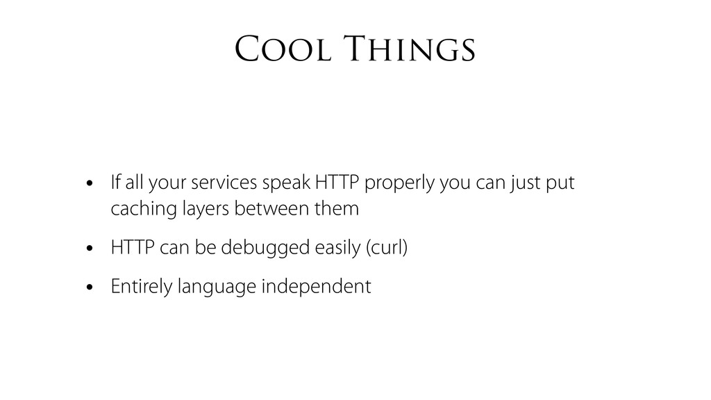 Cool Things • If all your services speak HTTP p...