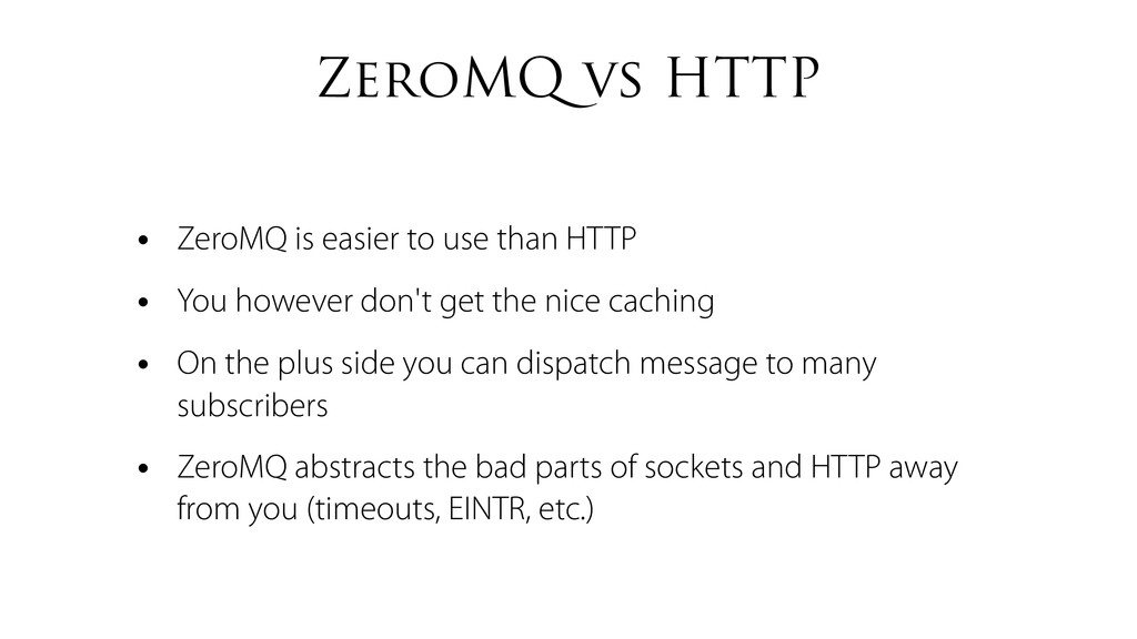 ZeroMQ vs HTTP • ZeroMQ is easier to use than H...