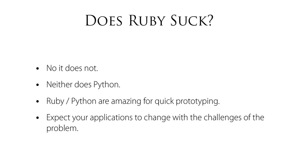 Does Ruby Suck? • No it does not. • Neither doe...