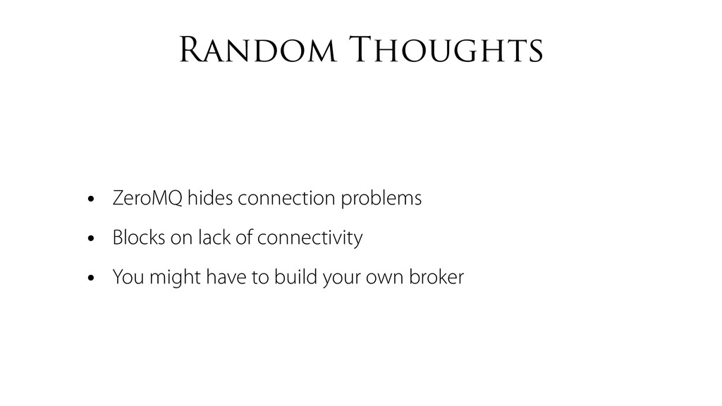 Random Thoughts • ZeroMQ hides connection probl...