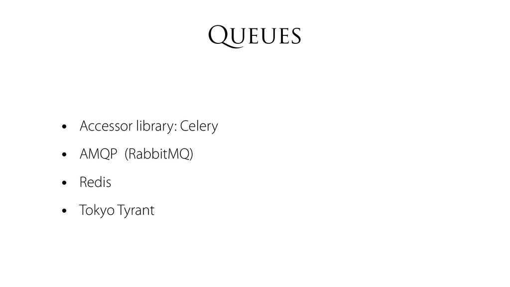 Queues • Accessor library: Celery • AMQP (Rabbi...