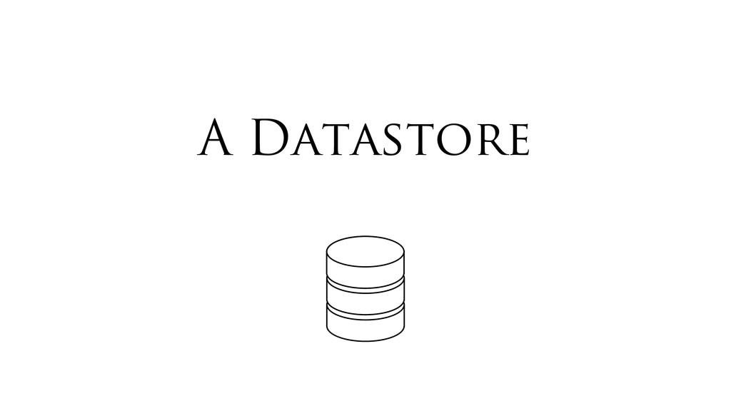 A Datastore