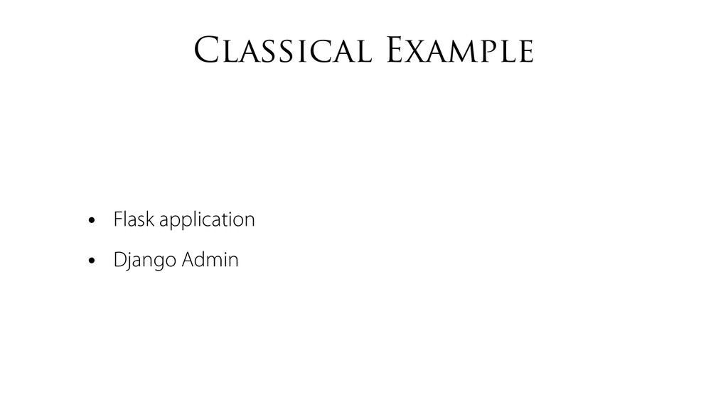 Classical Example • Flask application • Django ...