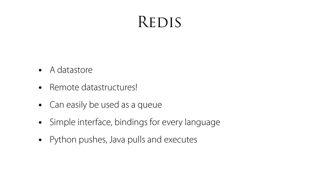 Redis • A datastore • Remote datastructures! • ...
