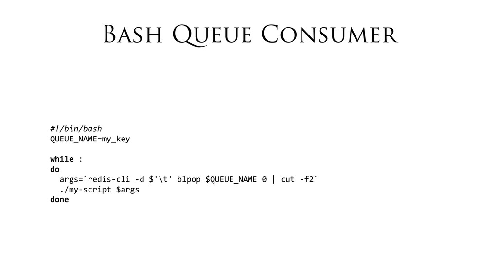 Bash Queue Consumer #!/bin/bash QUEUE_NAME=my_k...