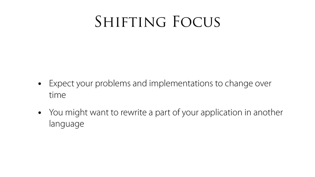 Shifting Focus • Expect your problems and imple...