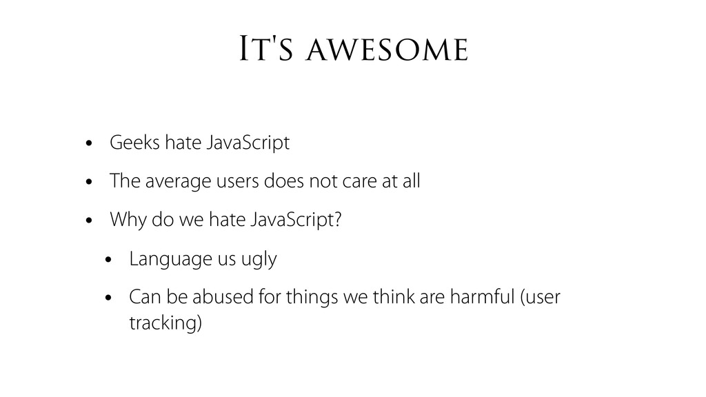 It's awesome • Geeks hate JavaScript • The aver...