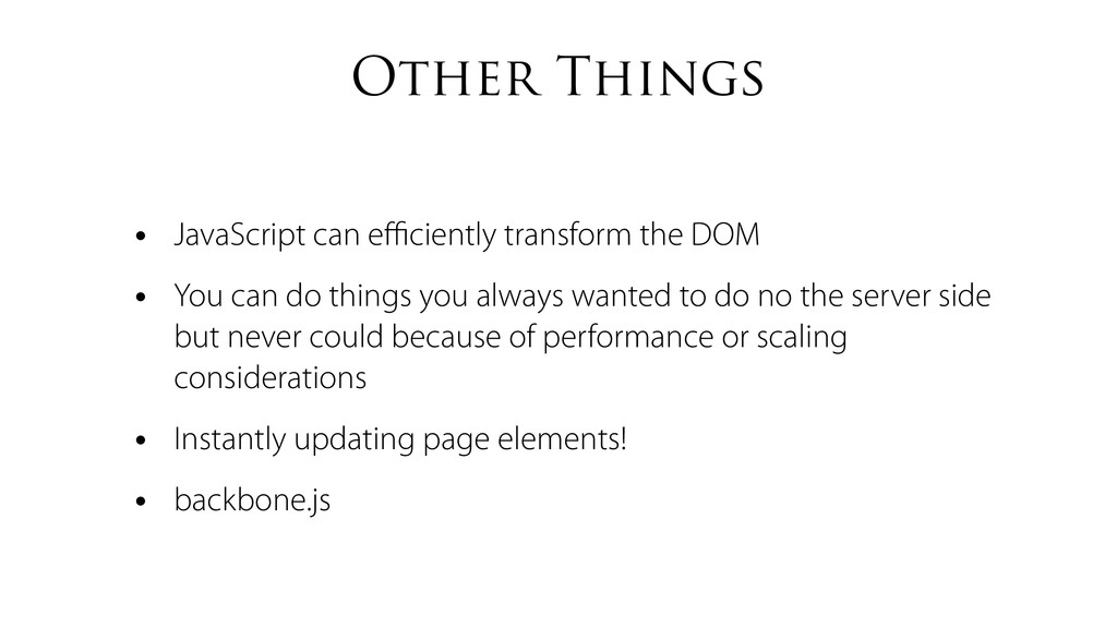 Other Things • JavaScript can efficiently transfo...