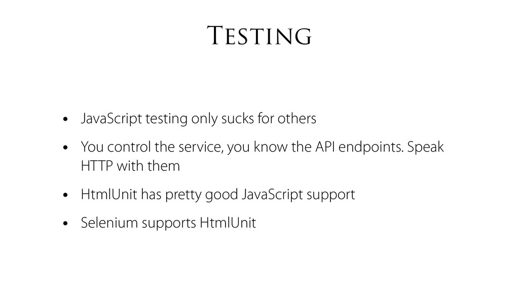 Testing • JavaScript testing only sucks for oth...
