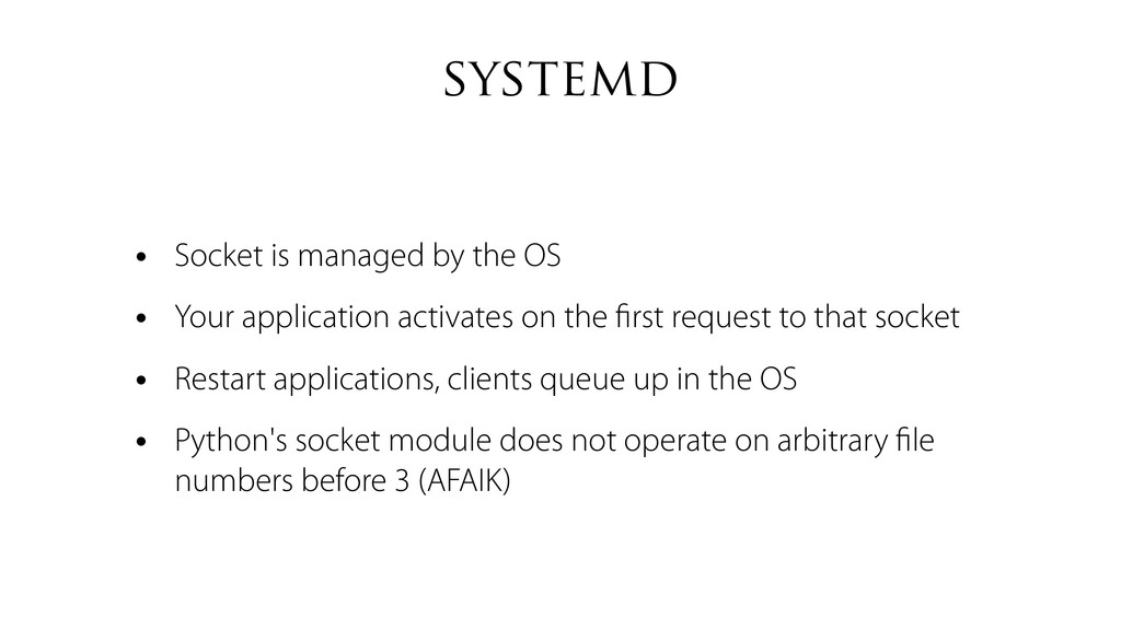 systemd • Socket is managed by the OS • Your ap...