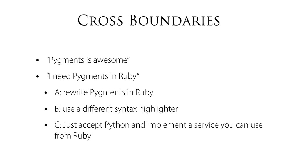 "Cross Boundaries • ""Pygments is awesome"" • ""I n..."