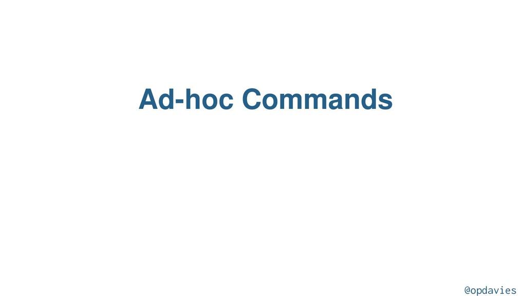 Ad-hoc Commands @opdavies