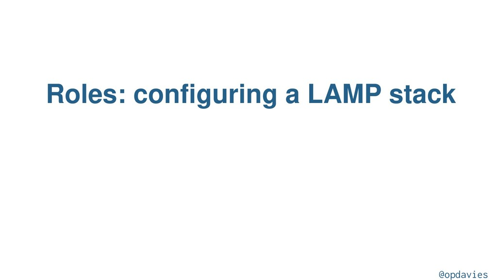 Roles: configuring a LAMP stack @opdavies