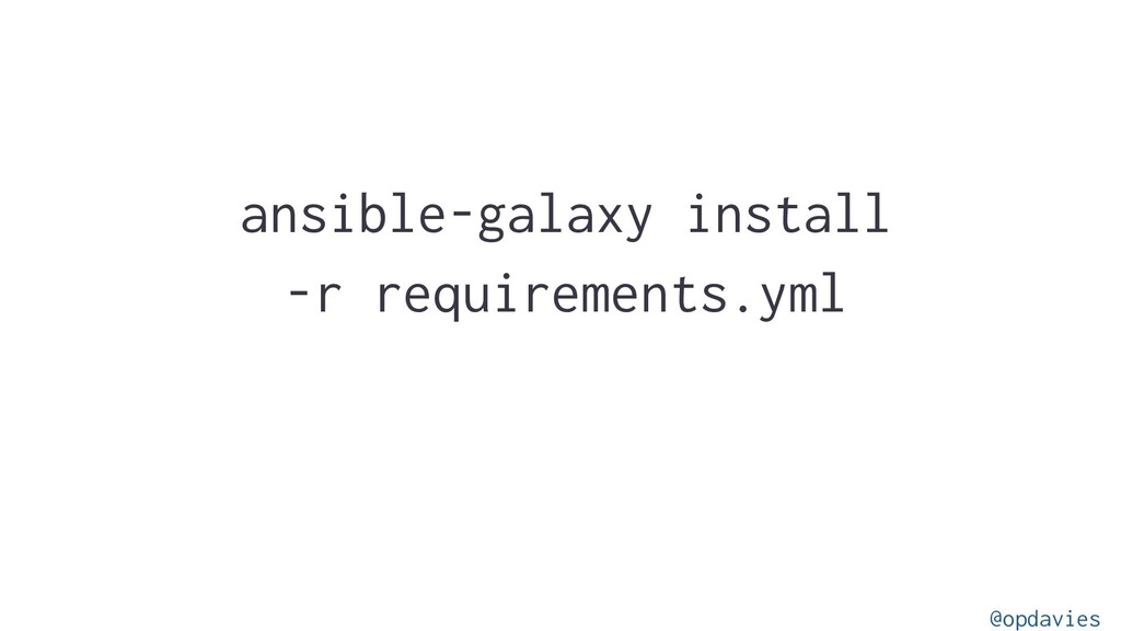 ansible-galaxy install -r requirements.yml @opd...