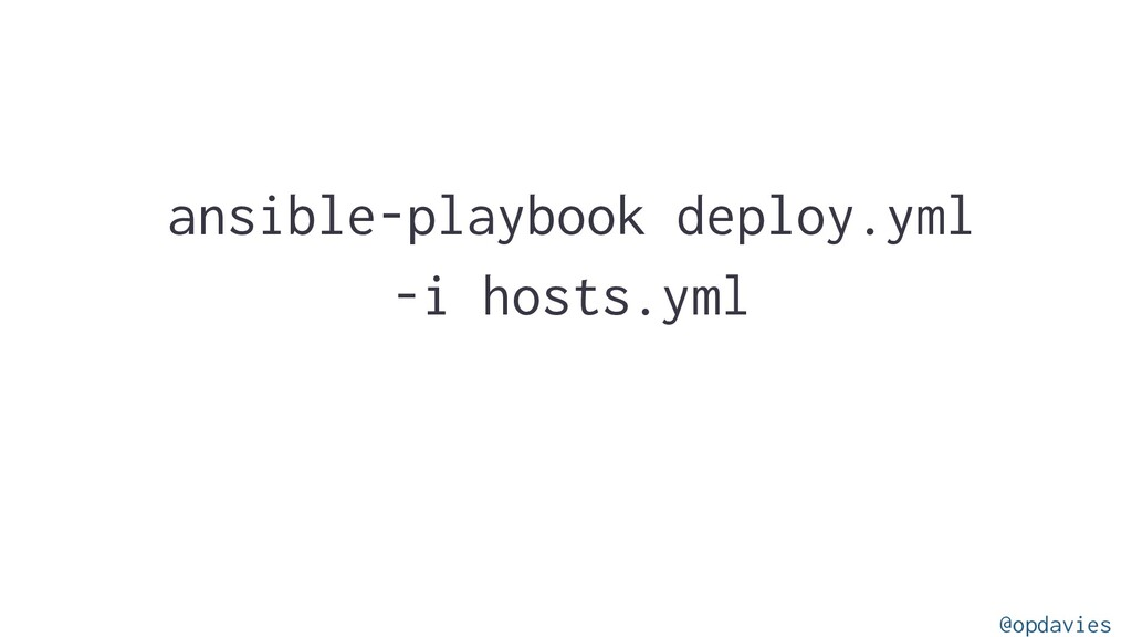 ansible-playbook deploy.yml -i hosts.yml @opdav...