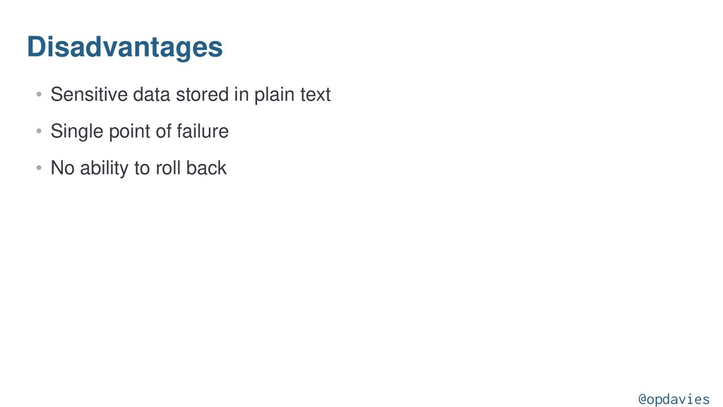 Disadvantages • Sensitive data stored in plain ...