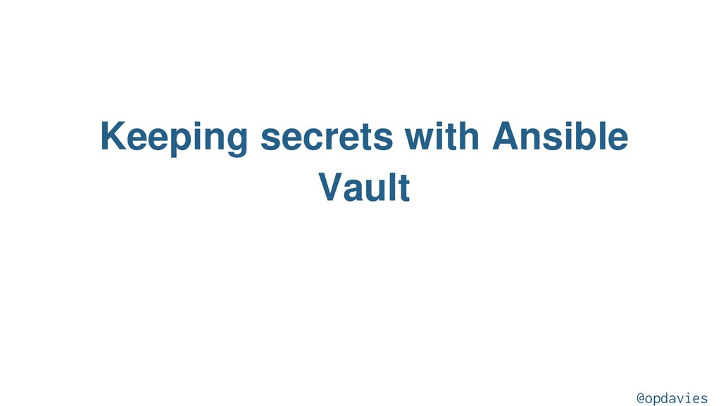 Keeping secrets with Ansible Vault @opdavies