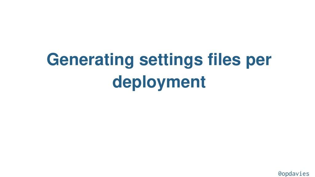 Generating settings files per deployment @opdav...