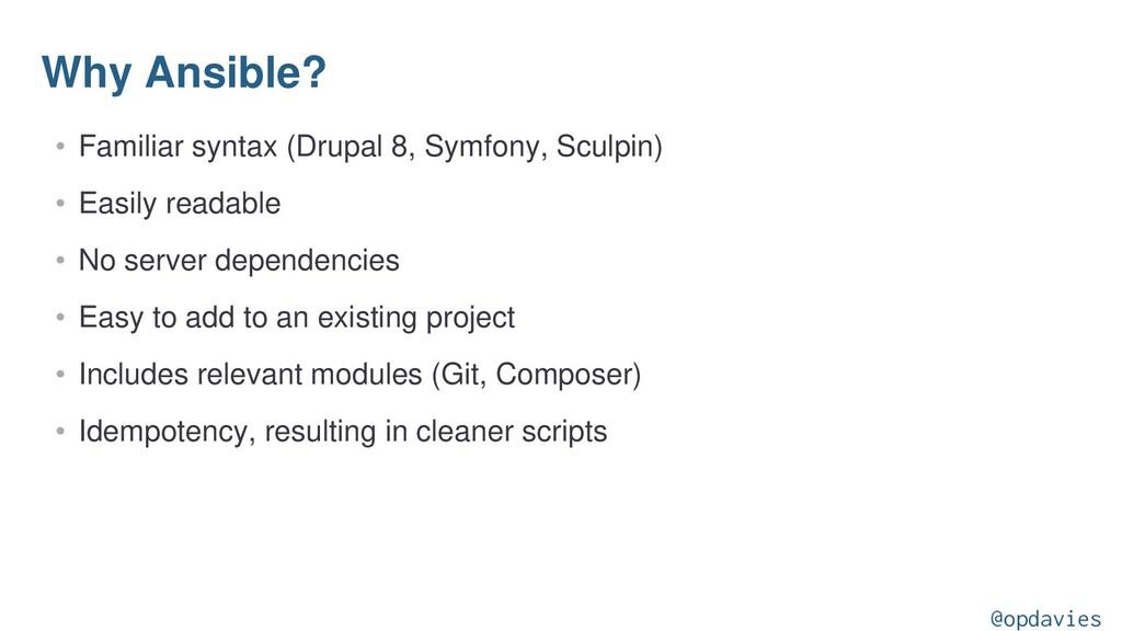 Why Ansible? • Familiar syntax (Drupal 8, Symfo...
