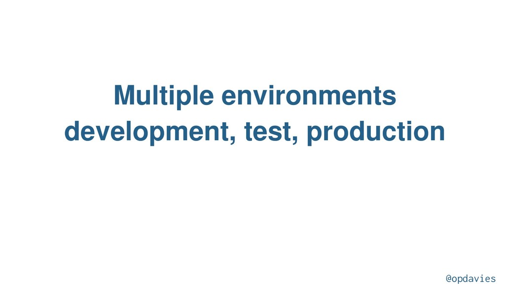 Multiple environments development, test, produc...