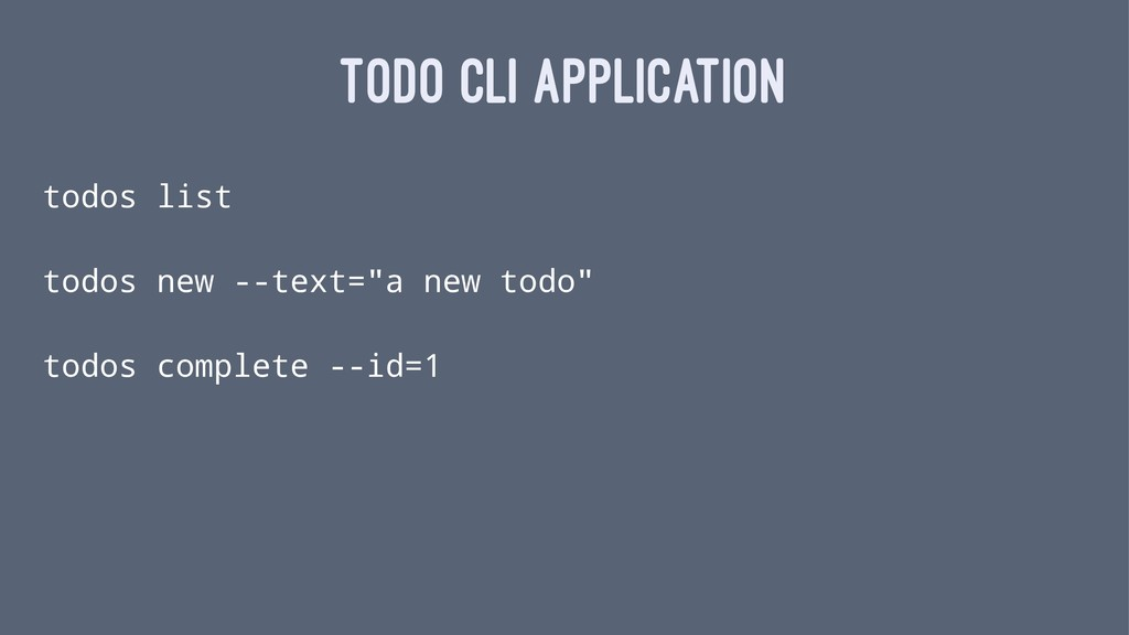 TODO CLI APPLICATION todos list todos new --tex...