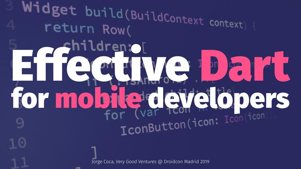 Effective Dart for mobile developers Jorge Coca...