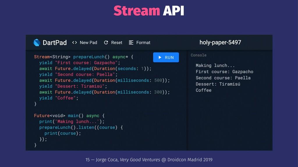 Stream API 15 — Jorge Coca, Very Good Ventures ...